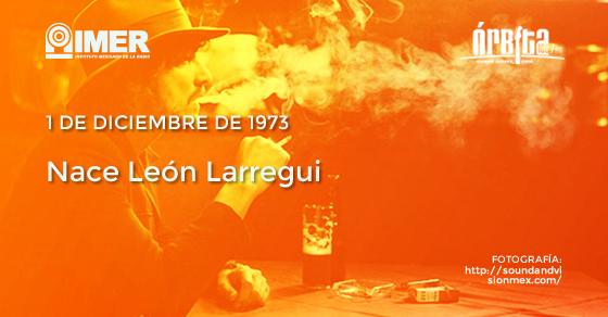 Cronología del rock: Nace León Larregui