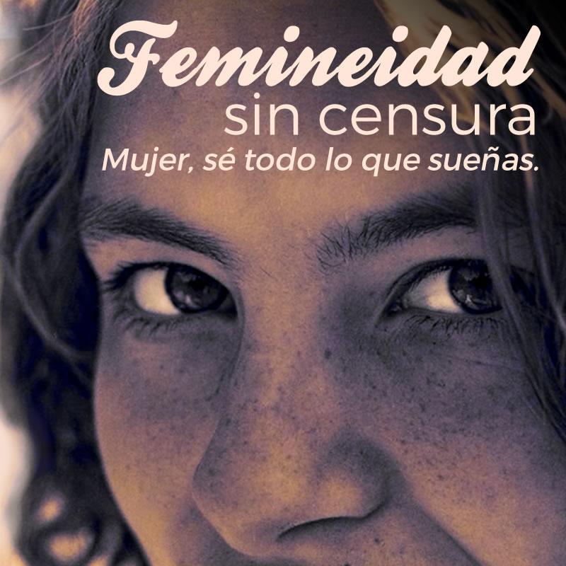 Campaña: Femineidad sin censura, mujer, sé todo lo que sueñas