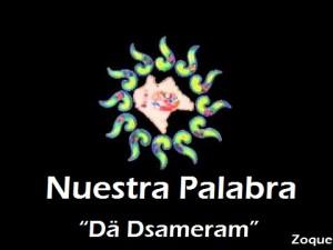 """Nuestra Palabra  """"Dä Dsameram"""""""