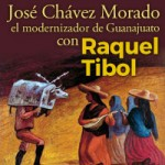 José Chávez Morado, el modernizador de Guanajuato con Raquel Tibol.