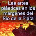 Las artes plásticas en los márgenes del Río de la Plata con Raquel Tibol.