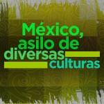 México, asilo de diversas culturas