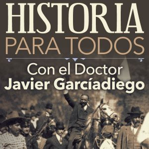 Historia para Todos, con el Dr. Javier Garciadiego