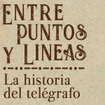Entre puntos y líneas: la historia del telégrafo