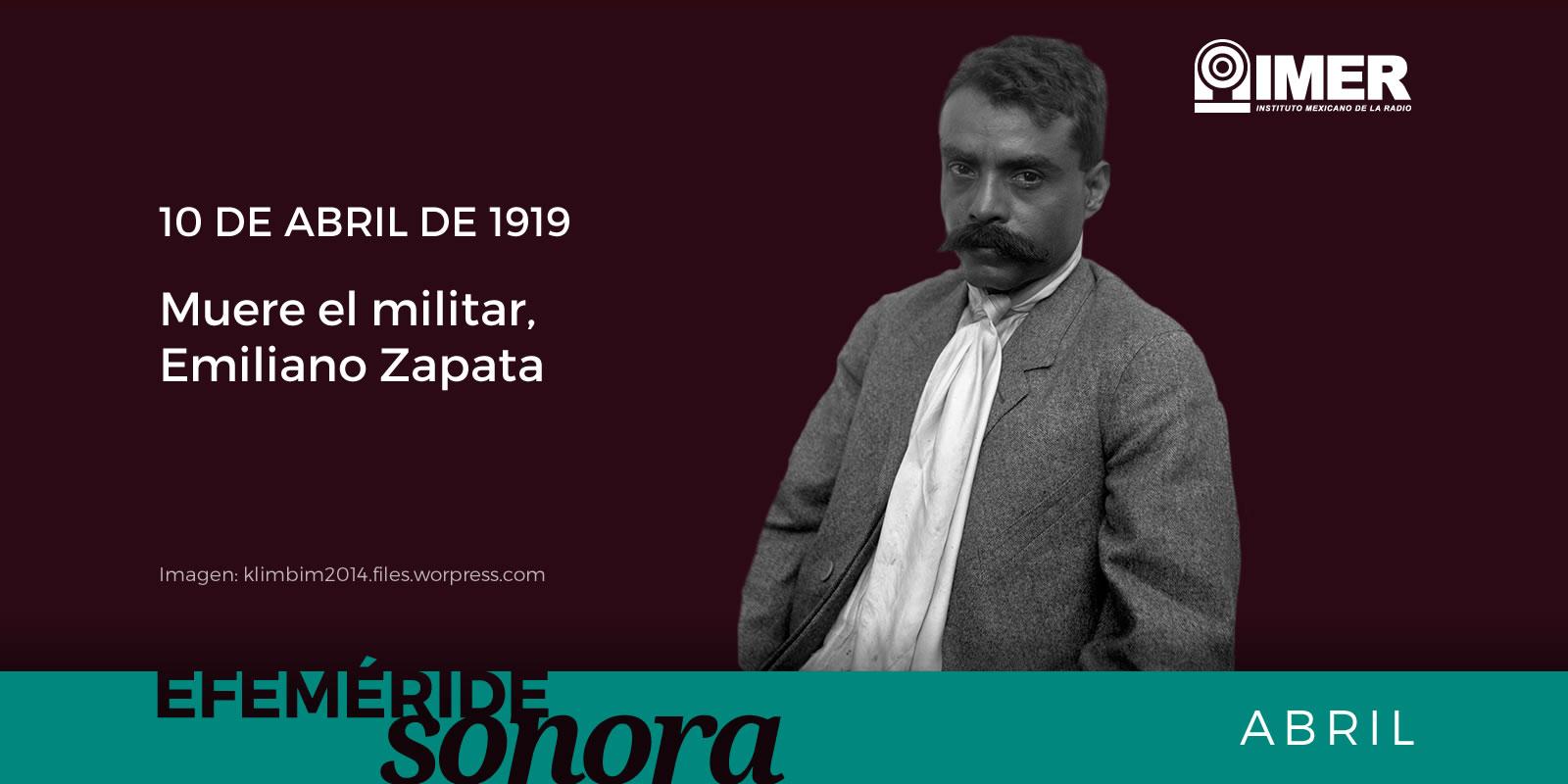 10 De Abril De 1919 Muere Emiliano Zapata Imer