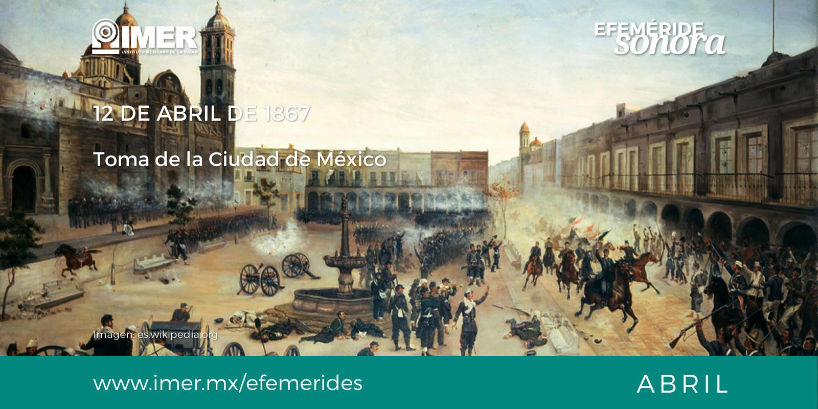 12 De Abril De 1867 Toma De La Ciudad De Mexico Imer